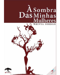 À SOMBRA DAS MULHERES DE SHINYA JORDÃO
